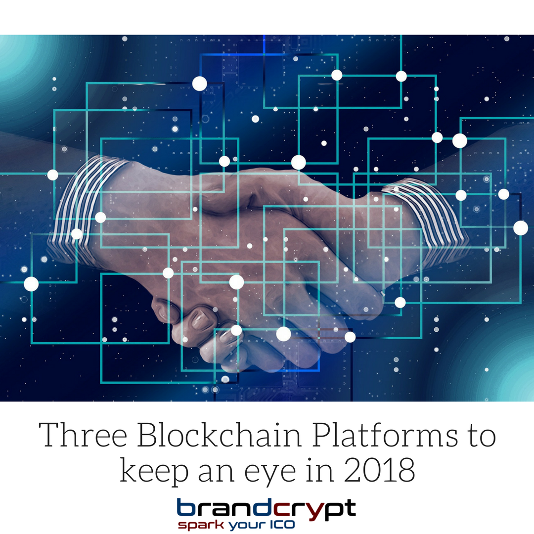 Three Blockchain Platforms to keep an eye in 2018