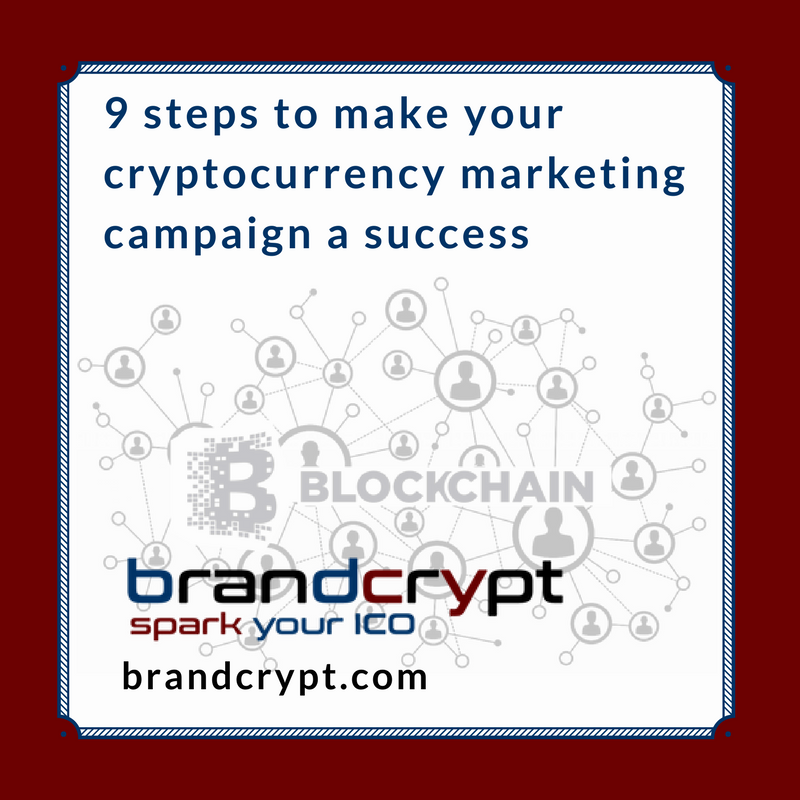 9 steps to make your cryptocurrency marketing campaign a success