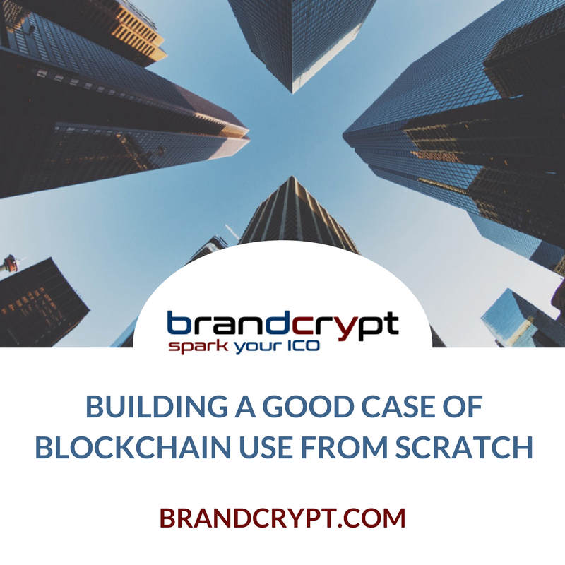 Building a good case of blockchain use from scratch