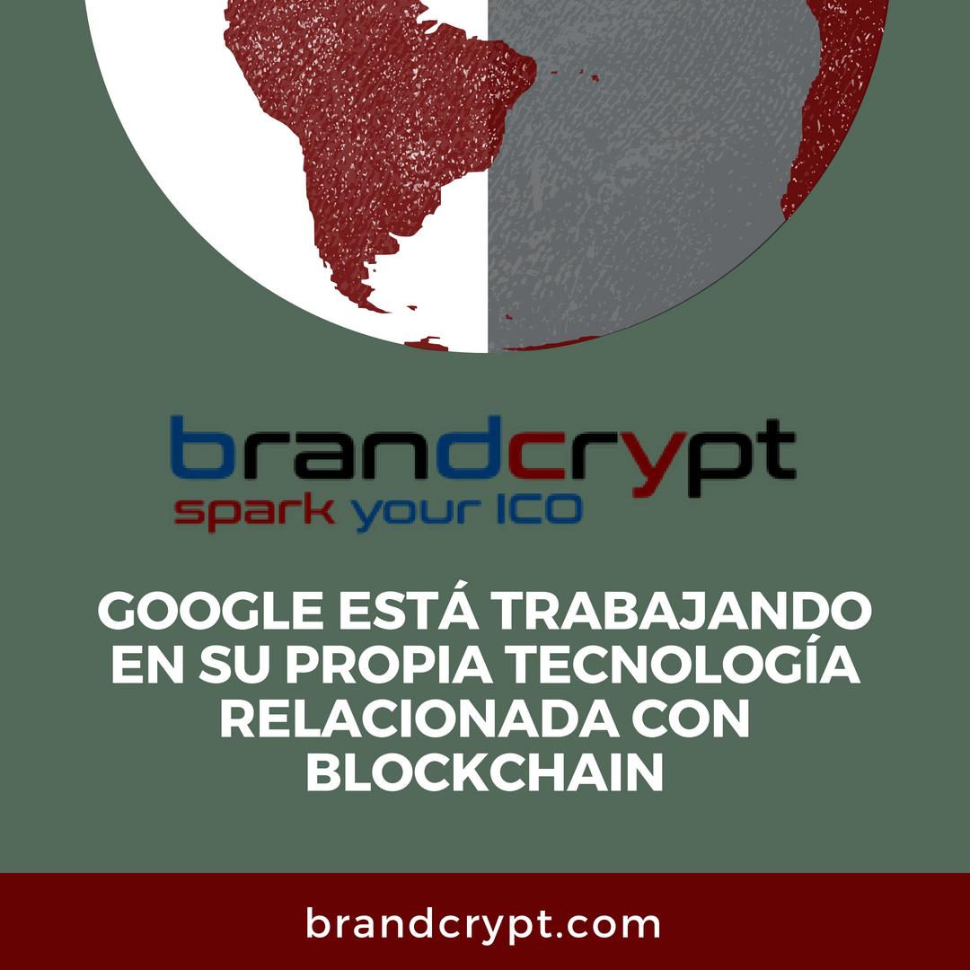 Google está trabajando en su propia tecnología relacionada con Blockchain