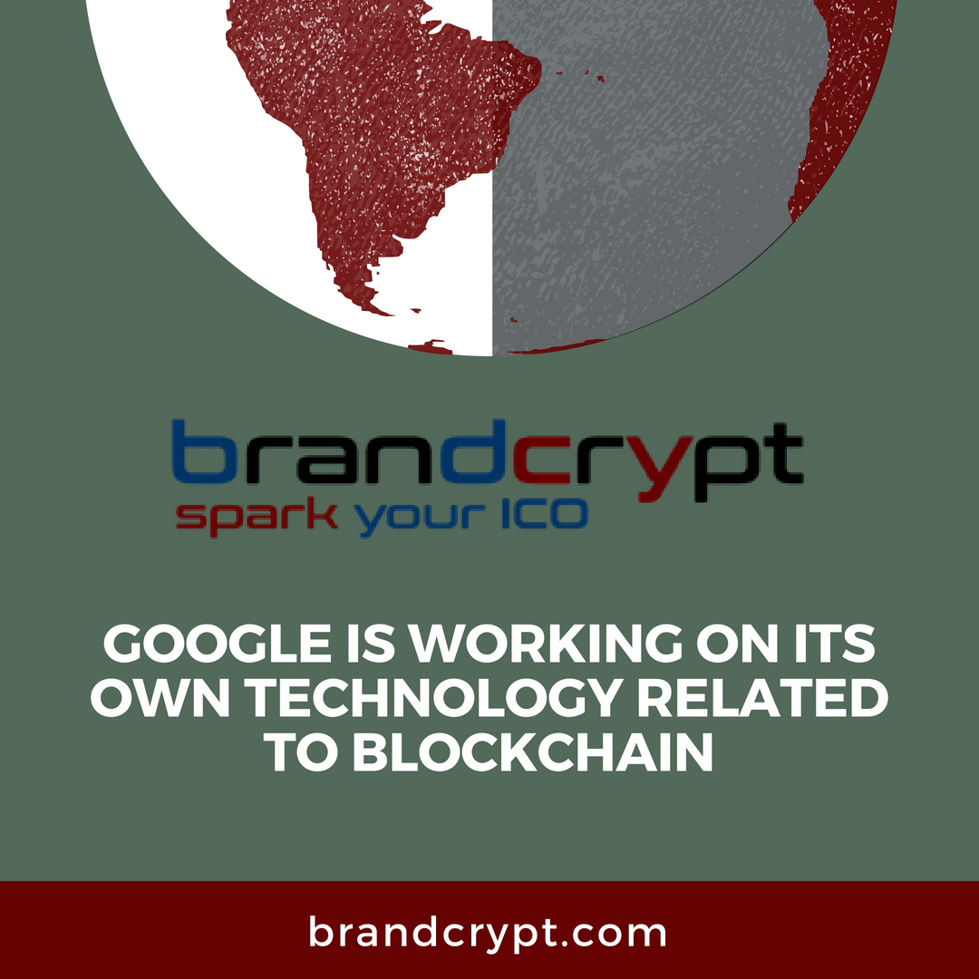 Google is working on its own technology related to Blockchain